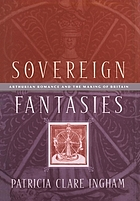 Sovereign fantasies : Arthurian romance and the making of Britain