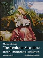 The Isenheim altarpiece : history - interpretation - background
