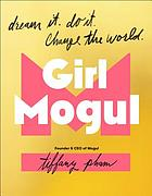 Girl mogul : dream it, do it, change the world