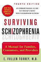 Surviving schizophrenia : a manual for families, consumers, and providers