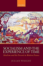 Socialism and the experience of time : idealism and the present in modern France