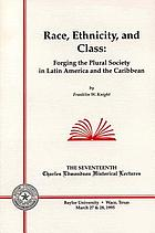 Race, ethnicity, and class : forging the plural society in Latin America and the Caribbean