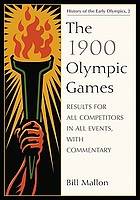 The 1900 Olympic Games : results for all competitors in all events, with commentary