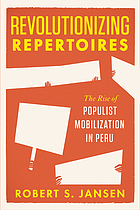Revolutionizing repertoires : the rise of populist mobilization in Peru