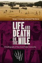 Life and death on the Nile : a bioethnography of three ancient Nubian communities