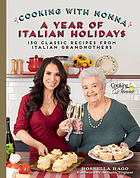 Cooking with Nonna : a year of Italian holidays : 130 classic holiday recipes from Italian grandmothers