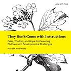 They don't come with instructions : cries, wisdom, and hope for parenting children with developmental challenges
