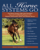 All horse systems go : the horse owner's full-color veterinary care and conditioning resource for modern performance, sport, and pleasure horses