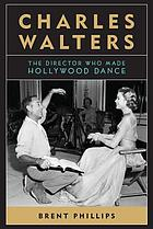 Charles Walters : the director who made Hollywood dance