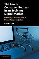 The law of consumer redress in an evolving digital market : upgrading from alternative to online dispute resolution