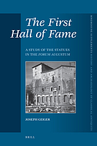 First Hall of Fame: A Study of the Statues in the Forum Augustum (Mnemosyne supplements, History and archaeology of classical antiquity v. 295)