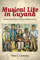 Musical life in Guyana : history and politics of controlling creativity