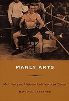 Manly arts : masculinity and nation in early American cinema