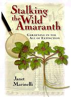 Stalking the wild amaranth : gardening in the age of extinction