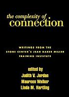 The complexity of connection : writings from the Stone Center's Jean Baker Miller Training Institute