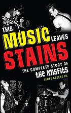 This music leaves stains : the complete story of the Misfits