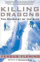 Killing dragons : the conquest of the Alps