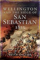 Wellington and the siege of san sebastian, 1813.