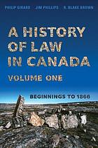 A history of law in Canada. Volume 1, Beginnings to 1866