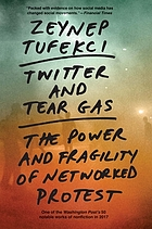 TWITTER AND TEAR GAS : the power and fragility of networked protest.