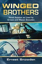 Winged brothers : naval aviation as lived by Ernest and Macon Snowden
