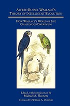 Alfred Russel Wallace's theory of intelligent evolution : how Wallace's World of life challenged Darwinism : with an abridged version of The world of life