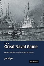 The great naval game : Britain and Germany in the age of empire