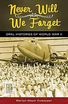 Never will we forget : oral histories of World War II