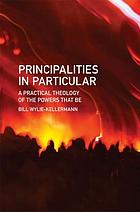 Principalities in particular : a practical theology of the powers that be