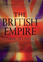 The British Empire : sunrise to sunset