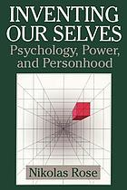 Inventing our selves : psychology, power, and personhood