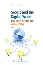 Google and the digital divide : the bias of online knowledge