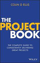 The Project Book : the Complete Guide on How to Consistently Deliver Great Projects.