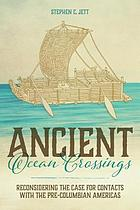 Ancient ocean crossings : reconsidering the case for contacts with the pre-columbian Americas