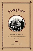 Sunday school : the formation of an American institution, 1790-1880