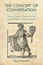 The concept of conversation : from Cicero's Sermo to the Grand Siècle's conversation