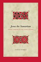 Jesus the Samaritan : ethnic labeling in the Gospel of John
