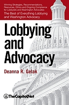 Lobbying and advocacy : winning strategies, recommendations, resources, ethics and ongoing compliance for lobbyists and Washington advocates : the best of everything lobbying and Washington advocacy