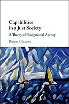 Capabilities in a just society : a theory of navigational agency