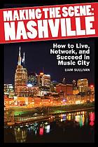 Making the scene : Nashville : How to live, network, and succeed in Music City