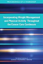 Incorporating Weight Management and Physical Activity Throughout the Cancer Care Continuum : proceedings of a workshop