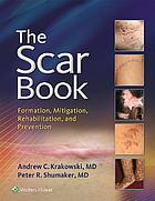 The Scar Book : Formation, Mitigation, Rehabilitation and Prevention.