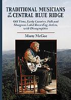 Traditional musicians of the central Blue Ridge : old time, early country, folk and bluegrass label recording artists, with discographies