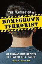 The making of a homegrown terrorist : brainwashing rebels in search of a cause