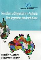 Federalism and regionalism in Australia : new approaches, new institutions?