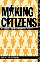 Making citizens : Rousseau's political theory of culture