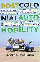 Postcolonial automobility : car culture in West Africa