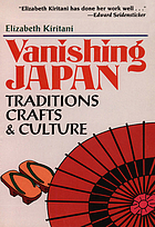 Vanishing Japan : Traditions, Crafts & Culture.