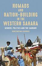 Nomads and nation-building in the Western Sahara : gender, politics and the Sahrawi
