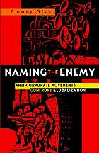 Naming the enemy : anti-corporate movements confort globalization